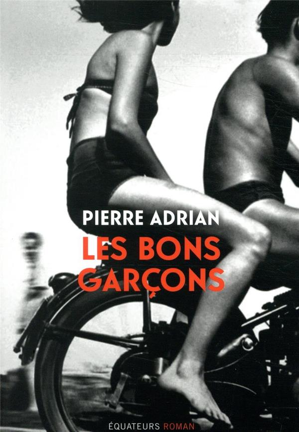 LES BONS GARCONS ADRIAN PIERRE DES EQUATEURS