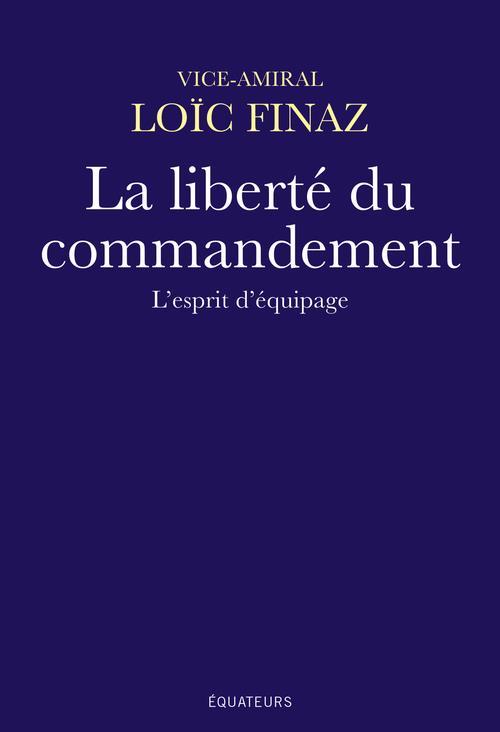 LA LIBERTE DU COMMANDEMENT - L'ESPRIT D'EQUIPAGE FINAZ, LOIC DES EQUATEURS