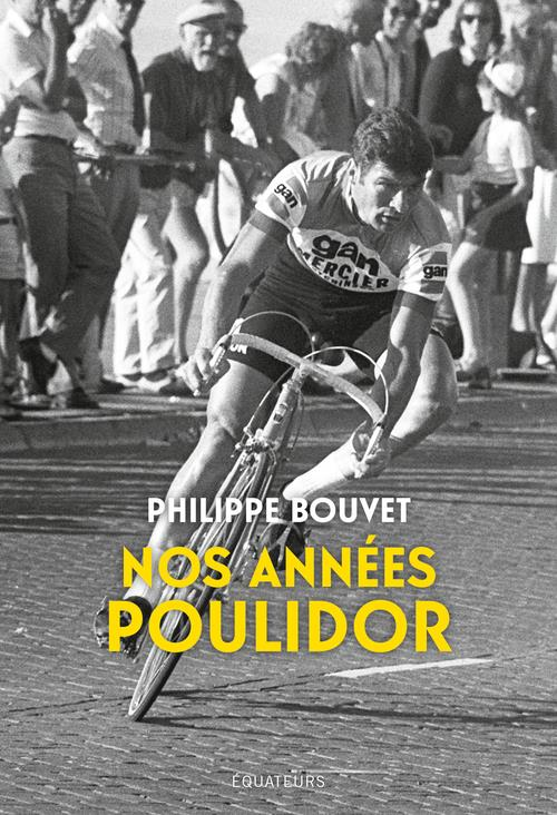 NOS ANNEES POULIDOR BOUVET, PHILIPPE DES EQUATEURS
