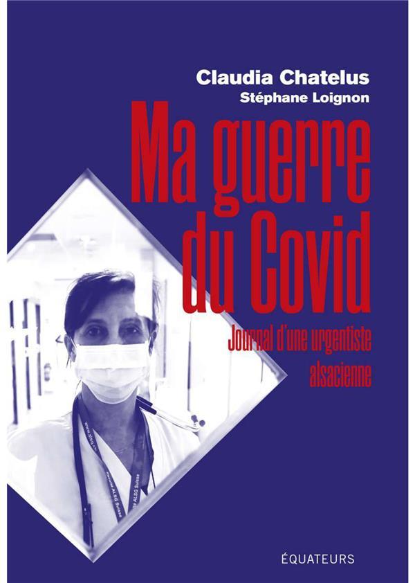 MA GUERRE DU COVID  -  JOURNAL D'UNE URGENTISTE ALSACIENNE CHATELUS, CLAUDIA  DES EQUATEURS