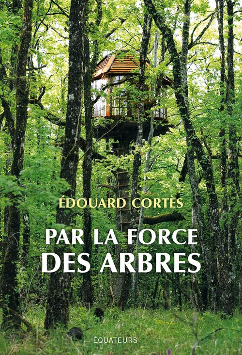 PAR LA FORCE DES ARBRES CORTES, EDOUARD DES EQUATEURS