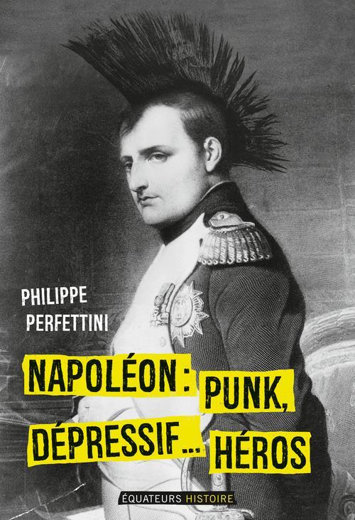 NAPOLEON, PUNK, DEPRESSIF...HEROS PERFETTINI, PHILIPPE DES EQUATEURS