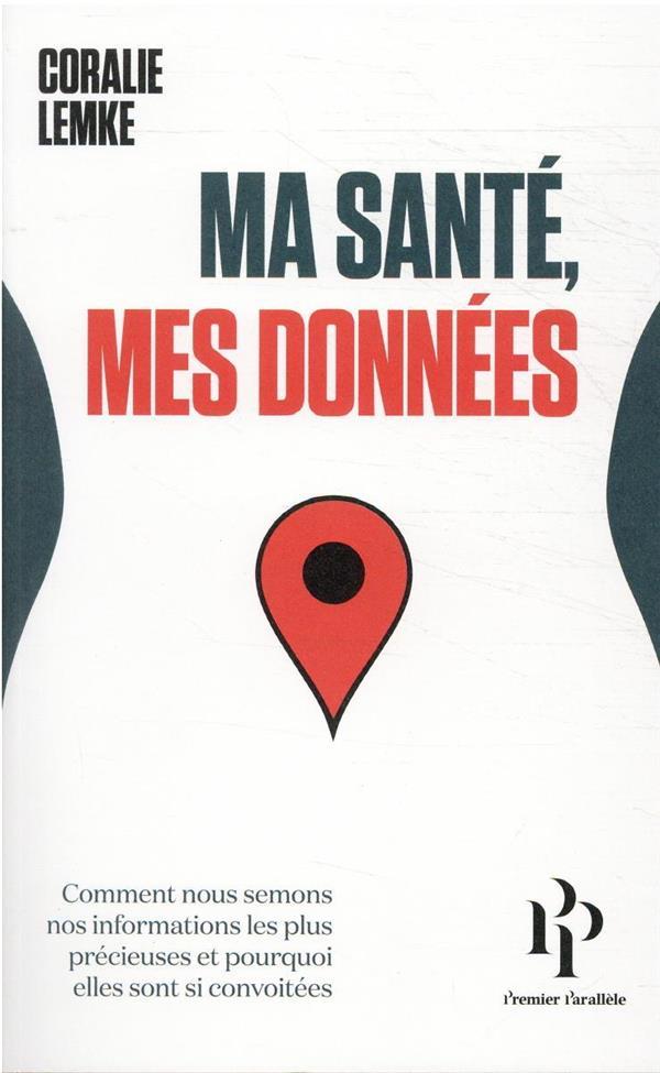 MA SANTE, MES DONNEES : COMMENT NOUS SEMONS NOS INFORMATIONS LES PLUS PRECIEUSES ET POURQUOI ELLES SONT SI CONVOITEES