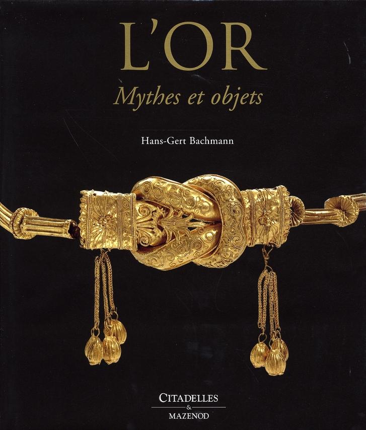 L-OR MYTHES ET OBJETS BACHMANN-H.G CITADELLES