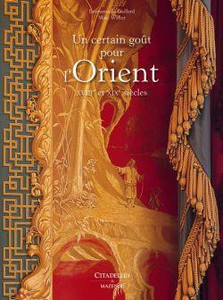 UN CERTAIN GOUT POUR L'ORIENT  -  XVIIIE ET XIXE SIECLES GAILLARD-E+WALTER-M CITADELLES