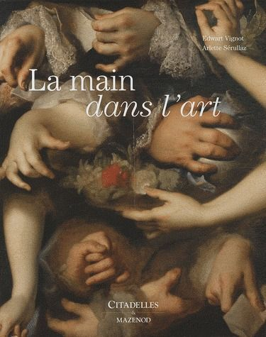 LES MAINS DANS L'ART SERULLAZ-A+VIGNOT-F CITADELLES