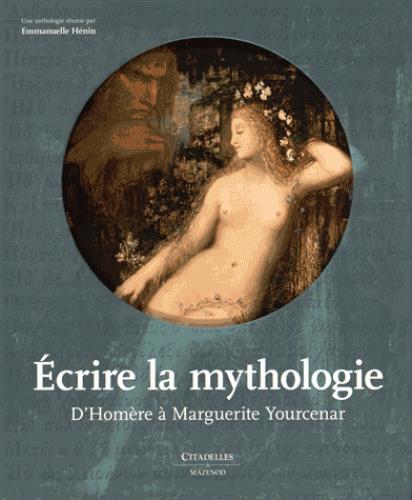 ECRIRE LA MYTHOLOGIE HENIN EMMANUELLE Citadelles et Mazenod