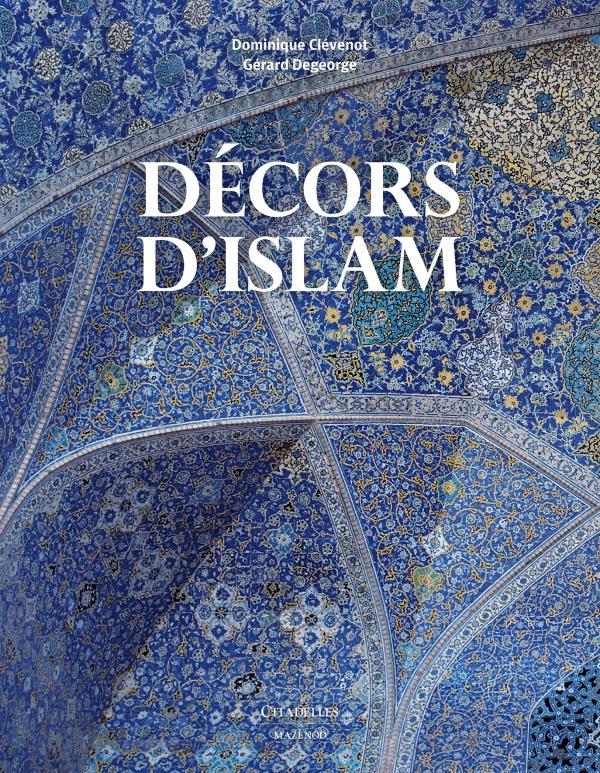 DECORS D-ISLAM - REEDITION CLEVENOT/DEGEORGE Citadelles et Mazenod