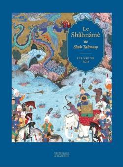 LE SHAHNAME DE SHAH TAHMASP : LE LIVRE DES ROIS