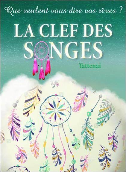 LA CLEF DES SONGES : QUE VEULENT VOUS DIRE VOS REVES ? TATTENAI BUSSIERE