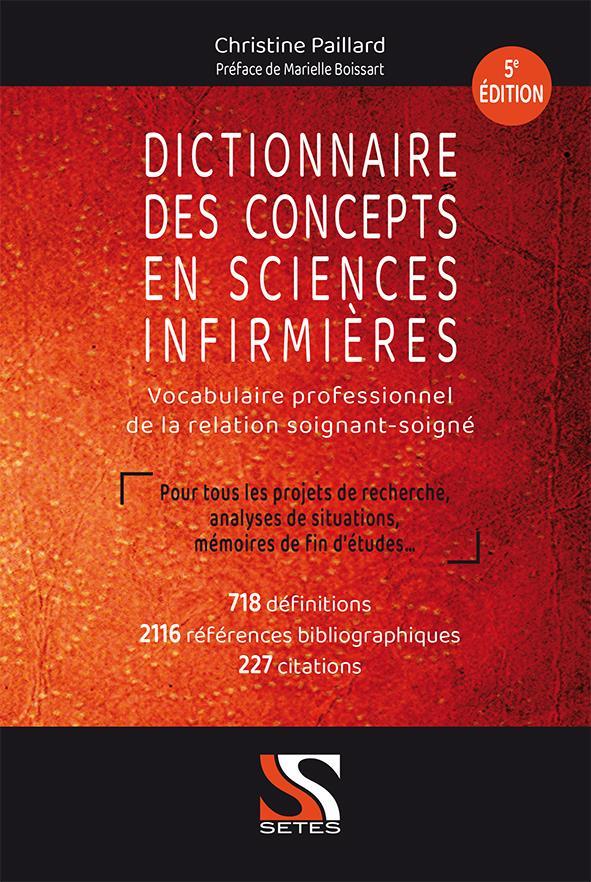 DICTIONNAIRE DES CONCEPTS EN SCIENCES INFIRMIERES  -  VOCABULAIRE PROFESSIONNEL DE LA RELATION SOIGNANT-SOIGNE  PAILLARD, CHRISTINE SETES