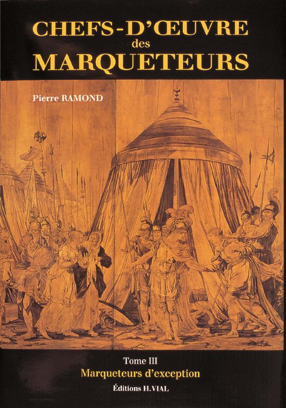 CHEFS OEUVRE DES MARQUETEURS T3 - MARQUETEURS D-EXCEPTION RAMOND PIERRE VIAL