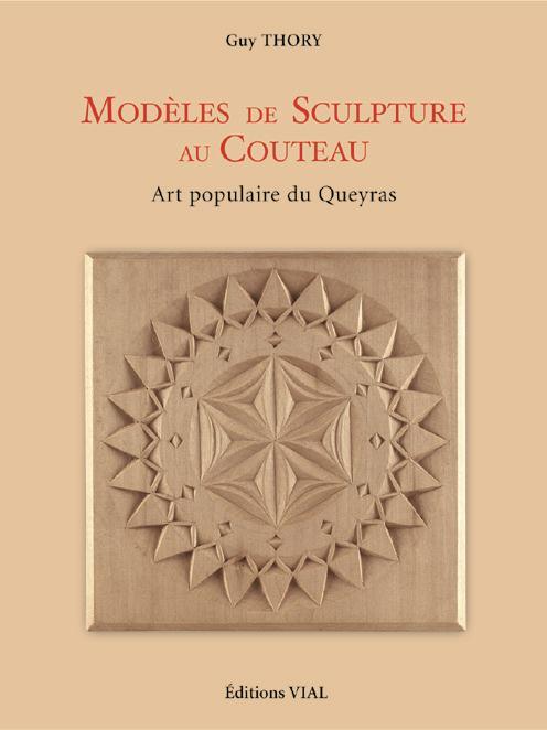 MODELES DE SCULPTURE AU COUTEAU - ART POPULAIRE DU QUEYRAS THORY GUY VIAL