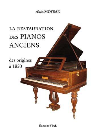 RESTAURATION DES PIANOS ANCIENS DES ORIGINES A 1850 MOYSAN ALAIN VIAL