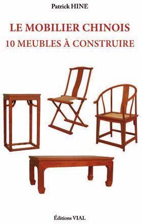 LE MOBILIER CHINOIS - 10 MEUBLES A CONSTRUIRE HINE JEAN PATRICK VIAL