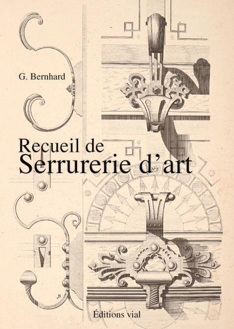 RECUEIL DE SERRURERIE D-ART BERNHARD G. VIAL