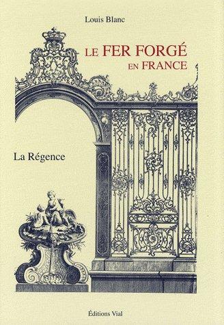 FER FORGE EN FRANCE : LA REGENCE BLANC LOUIS VIAL