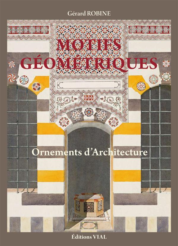 MOTIFS GEOMETRIQUES - ORNEMENTS D-ARCHITECTURE ROBINE GERARD VIAL