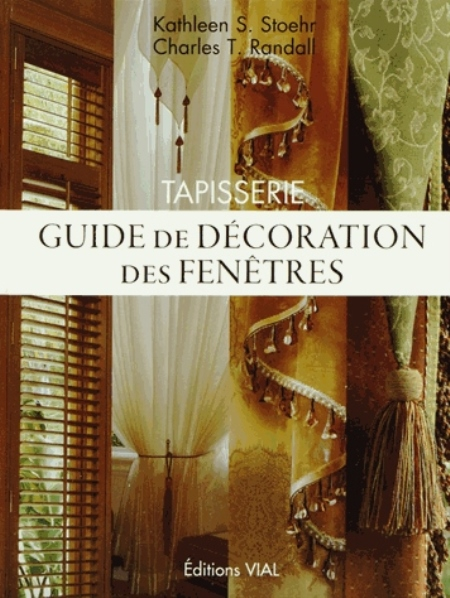TAPISSERIE. GUIDE DE DECORATION DES FENETRES STOEHR KS RANDALL CT Vial