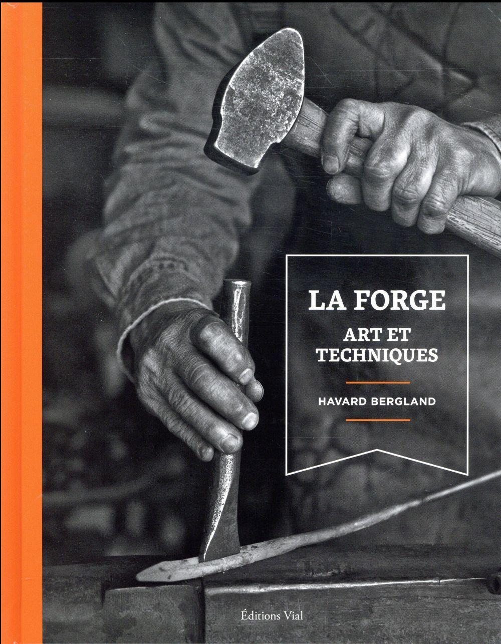 LA FORGE ART ET TECHNIQUES BERGLAND HAVARD HENRI VIAL