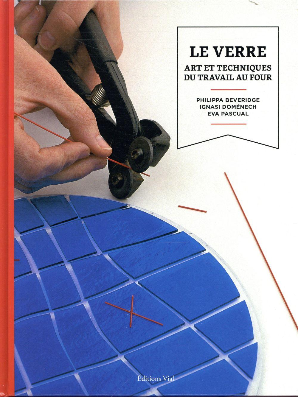 LE VERRE - ART ET TECHNIQUES DU TRAVAIL AU FOUR BEVERIDGE / IGNASI HENRI VIAL