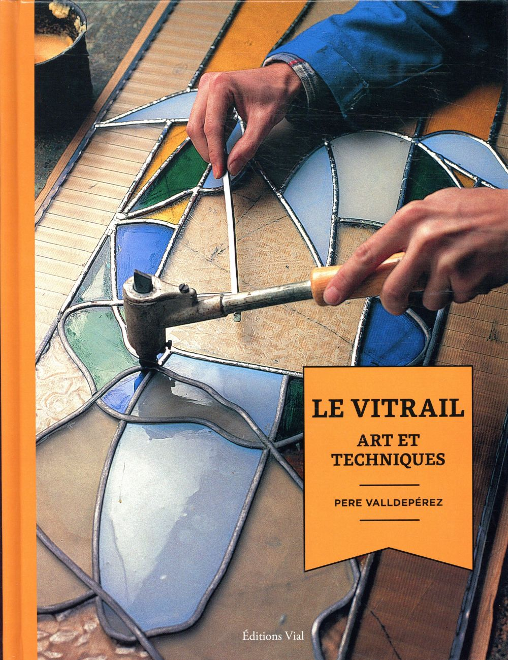 LE VITRAIL - ART ET TECHNIQUES VALLDEPEREZ PERE HENRI VIAL