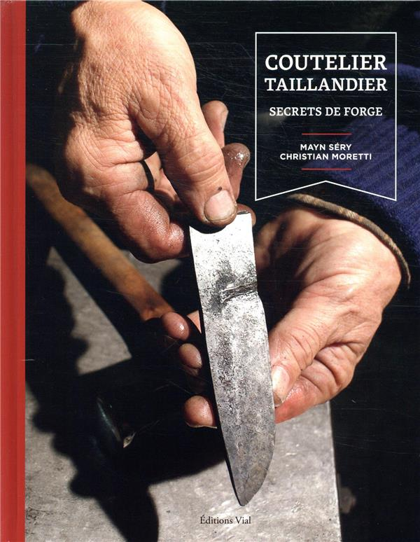 COUTELIER TAILLANDIER SECRETS DE FORGE SERY MAYN / MORETTI CHRISTIAN VIAL