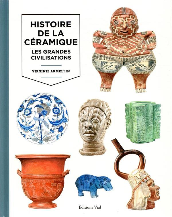 HISTOIRE DE LA CERAMIQUE VOLUME 1 - LES GRANDES CIVILISATIONS ARMELIN VIRGINIE HENRI VIAL