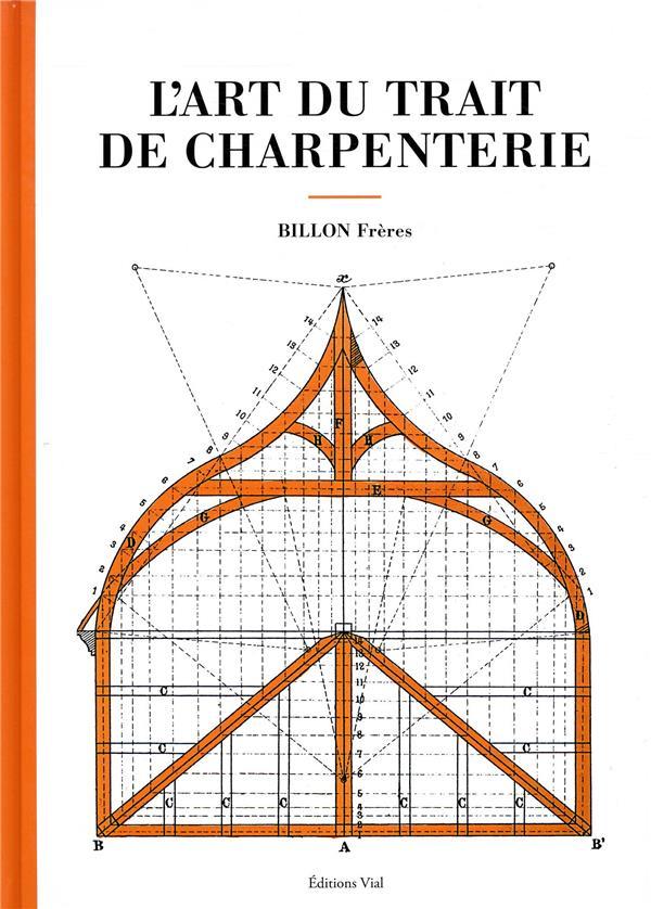 L-ART DU TRAIT DE CHARPENTERIE BILLON FRERES VIAL