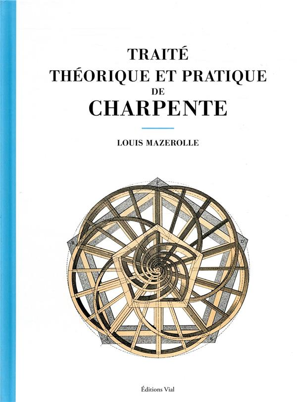TRAITE THEORIQUE ET PRATIQUE DE CHARPENTE MAZEROLLE LOUIS VIAL