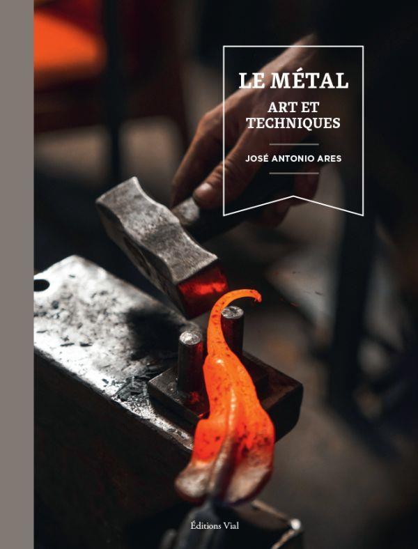 LE METAL. ART ET TECHNIQUES ARES JOSE ANTONIO VIAL