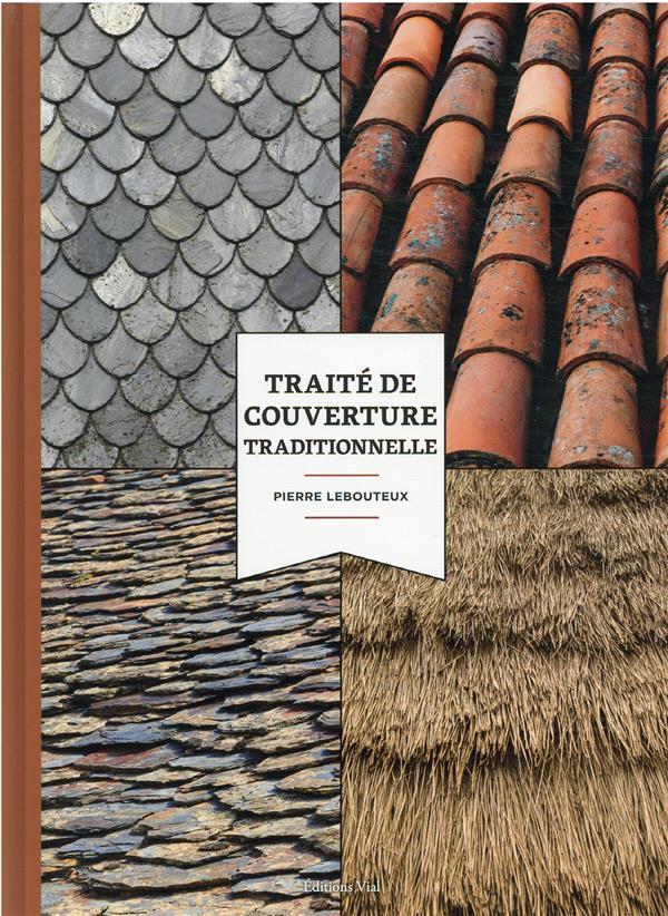 TRAITE DE COUVERTURE TRADITIONNELLE - HISTOIRE, MATERIAUX ET TECHNIQUES LEBOUTEUX PIERRE VIAL