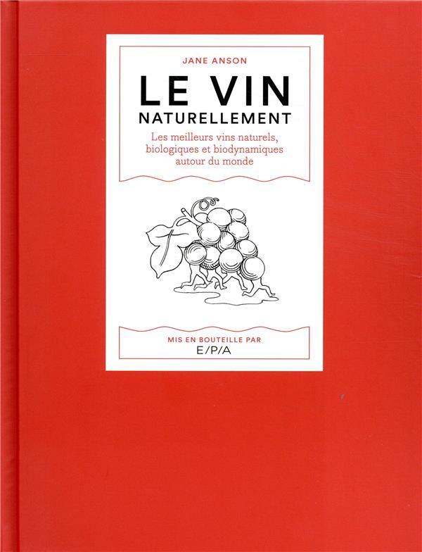 Le Vin Naturellement - Les Meilleurs Vins Naturels, Biologiques Et Biodynamiques Autour Du Monde