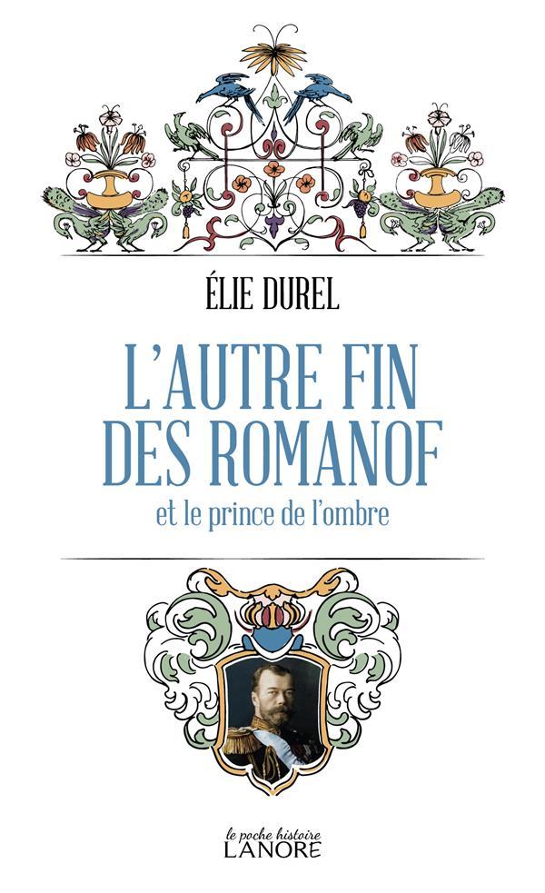 L'AUTRE FIN DES ROMANOF : ET LE PRINCE DE L'OMBRE DUREL ELIE LANORE