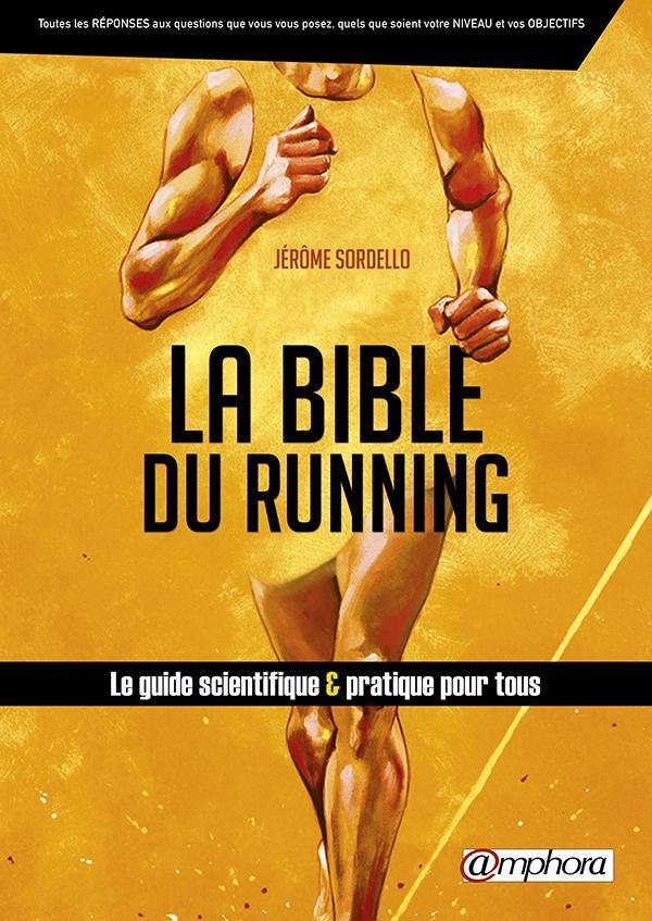 LA BIBLE DU RUNNING - LE GUIDE SCIENTIFIQUE ET PRATIQUE POUR TOUS Sordello Jérôme Amphora