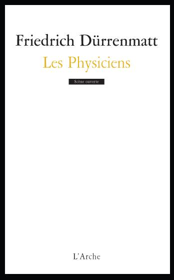 LES PHYSICIENS DURRENMATT FRIEDRICH Arche éditeur