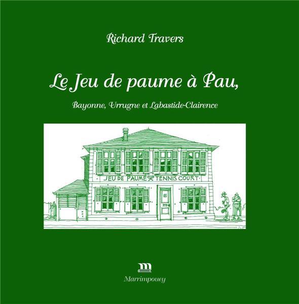 LE JEU DE PAUME A PAU - BAYONNE, URRUGNE ET LABASTIDE-CLAIRENCE,  ANTONIN NICOL