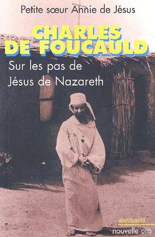CHARLES DE FOUCAULD - SUR LES PAS DE JESUS DE NAZARETH FOUCAULD/MARTINS NOUVELLE CITE