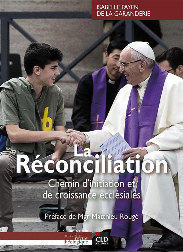 LA RECONCILIATION     CHEMIN D'INITIATION ET DE CROISSANCE ECCLESIALES