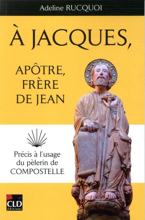 A JACQUES, APOTRE, FRERE DE JEAN  -  PRECIS A L'USAGE DU PELERIN DE COMPOSTELLE