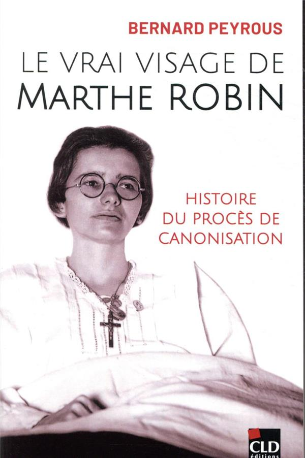 LE VRAI VISAGE DE MARTHE ROBIN  -  HISTOIRE DU PROCES DE CANOSISATION