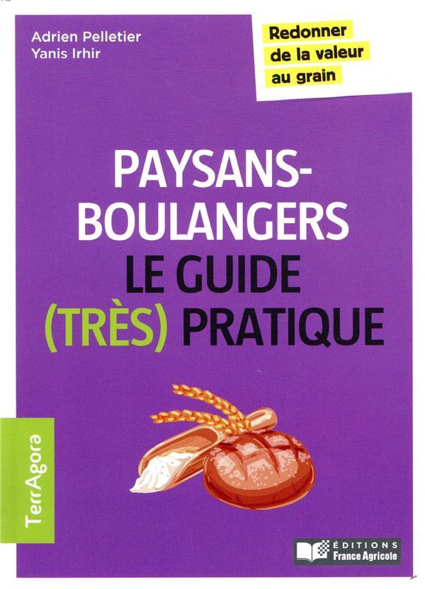 Le Guide (tres Pratique) Des Paysans-boulangers - Redonner De La Valeur Au Grain PELLETIER/IRHIR FRANCE AGRICOLE