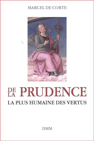 DE LA PRUDENCE, LA PLUS HUMAINE DES VERTUS