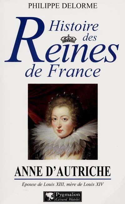 ANNE D'AUTRICHE  -  EPOUSE DE LOUIS XIII, MERE DE LOUIS XIV