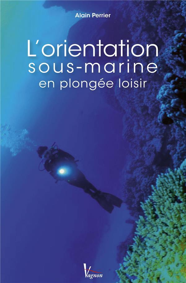 L'ORIENTATION SOUS-MARINE PERRIER ALAIN Vagnon