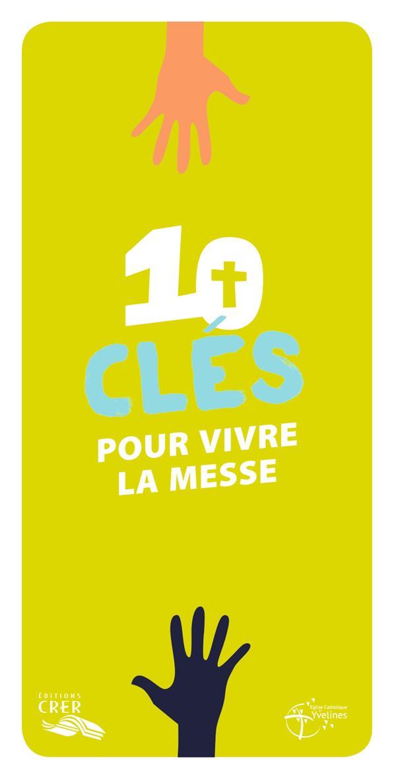 10 CLES POUR VIVRE LA MESSE - EDITIONS CRER