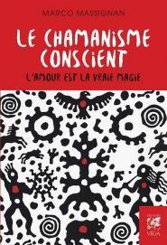 MASSIGNAN, MARCO - LE CHAMANISME CONSCIENT  -  L'AMOUR EST LA VRAIE MAGIE