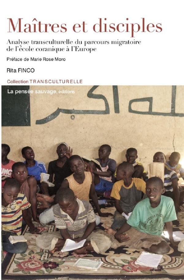 MAITRES ET DISCIPLES  -  ANALYSE TRANSCULTURELLE DU PARCOURS MIGRATOIRE DE L'ECOLE CORANIQUE A L'EUROPE