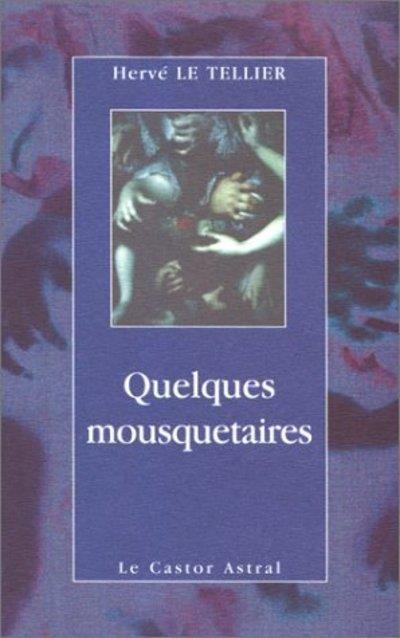 QUELQUES MOUSQUETAIRES LE TELLIER, HERVE CASTOR ASTRAL