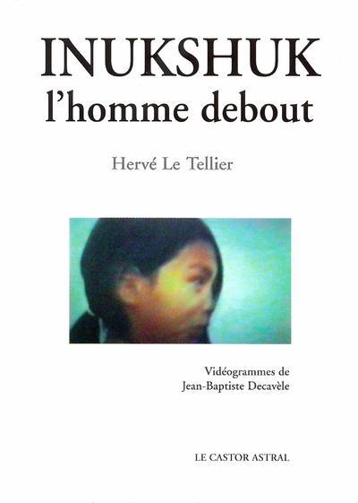 INUKSHUK L'HOMME DEBOUT LE TELLIER, HERVE CASTOR ASTRAL